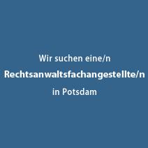 Wir suchen Sie! Rechtsanwaltsfachangestellte/r in Potsdam